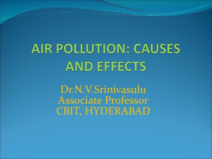 causes and effectives of air pollution Types & causes of pollution air pollution is the most prominent and dangerous form of pollution it occurs due to many reasons excessive burning of.