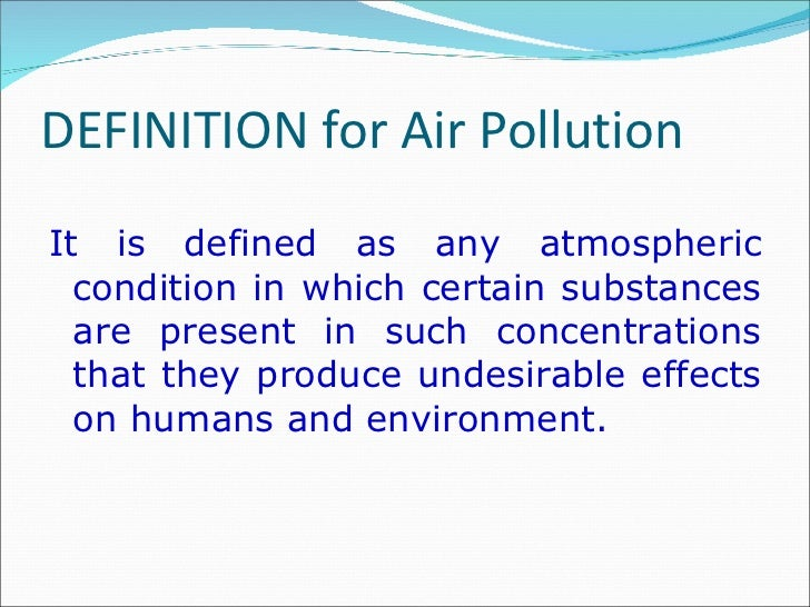 defination on air pollution Definition: indoor air pollution refers to chemical, biological and physical contamination of indoor air it may result in adverse health effects.