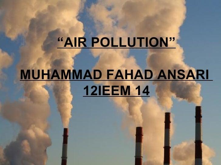 Air pollution1by MUHAMMAD FAHAD ANSARI 12IEEM 14