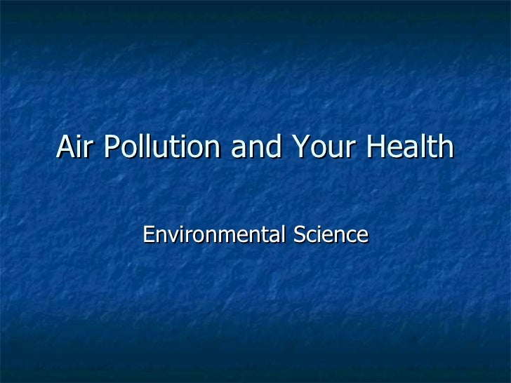 Air Pollution and Your Health Environmental Science