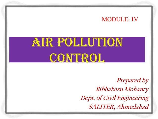 MODULE- IVAir POLLUTION   CONTROL                     Prepared by            Bibhabasu Mohanty      Dept. of Civil Enginee...