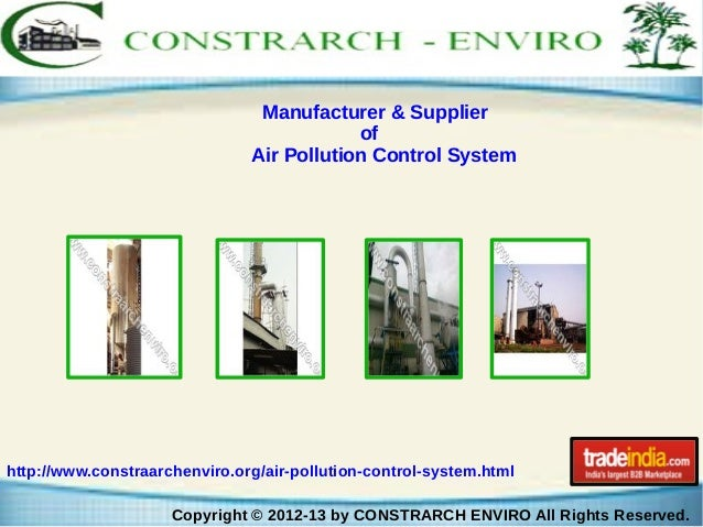 Manufacturer & Supplier of Air Pollution Control System  http://www.constraarchenviro.org/air-pollution-control-system.htm...
