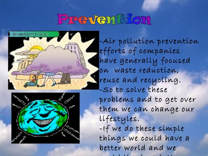 understanding indoor pollution and its prevention Prevention of air pollution 1we should share vehicles for going to outdoor and indoor air pollution - the layer in which most air pollution problems occur.