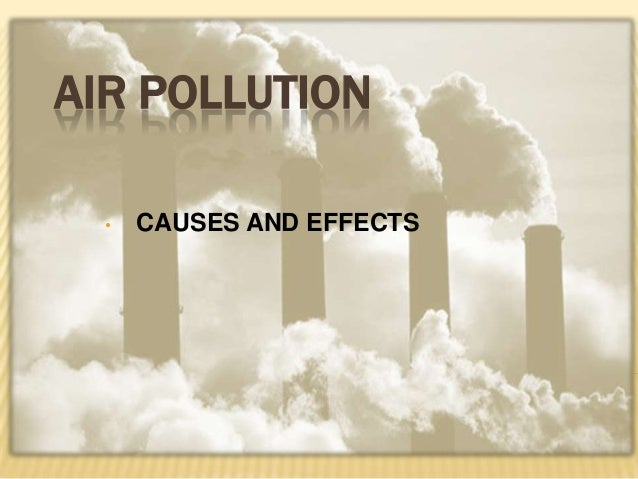 AIR POLLUTION • CAUSES AND EFFECTS