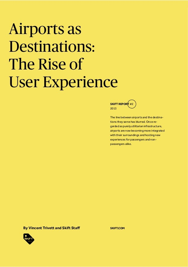 Airports as Destinations: The Rise of User Experience The line between airports and the destina- tions they serve has blur...