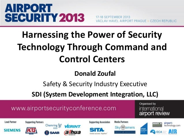 Harnessing the Power of Security Technology Through Command and Control Centers Donald Zoufal Safety & Security Industry E...