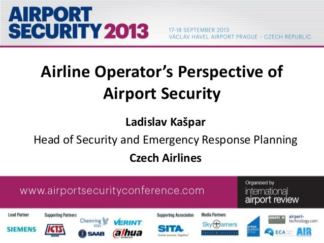 Airline Operator's Perspective of Airport Security Ladislav Kašpar Head of Security and Emergency Response Planning Czech ...