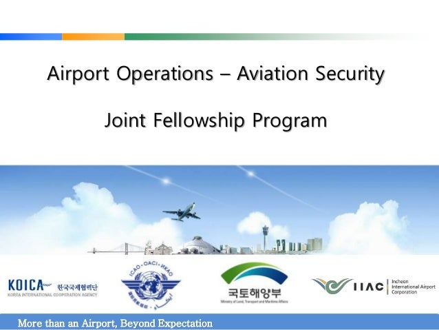 Airport Operations – Aviation Security Joint Fellowship Program More than an Airport, Beyond Expectation