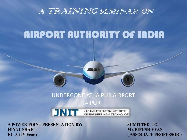 A TRAINING SEMINAR ON      AIRPORT AUTHORITY OF INDIA                 UNDERGONE AT JAIPUR AIRPORT                         ...