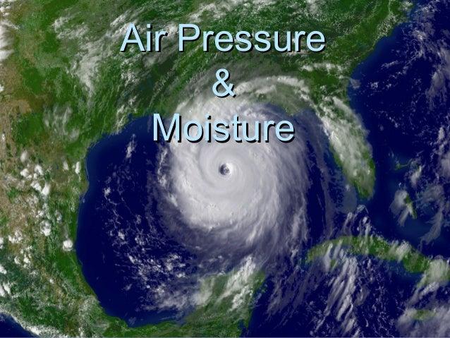 Air Pressure      &  Moisture