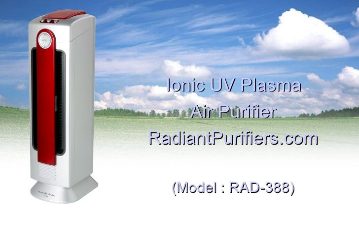 Ionic UV Plasma Air Purifier RAD-388, Presentation to RadiantPurifiers.com