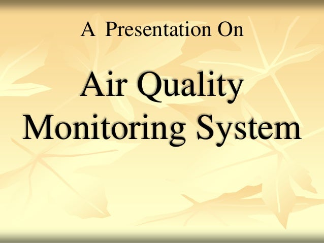 A Presentation On Air Quality Monitoring System