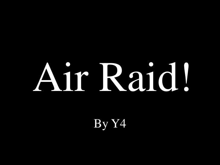 Air Raid!<br />By Y4<br />