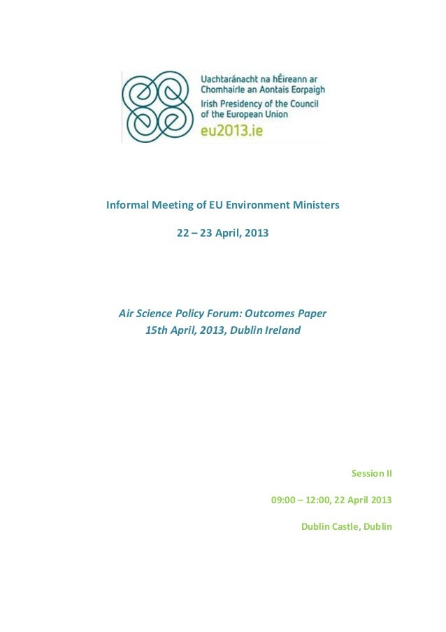 Informal Meeting of EU Environment Ministers22 – 23 April, 2013Air Science Policy Forum: Outcomes Paper15th April, 2013, D...