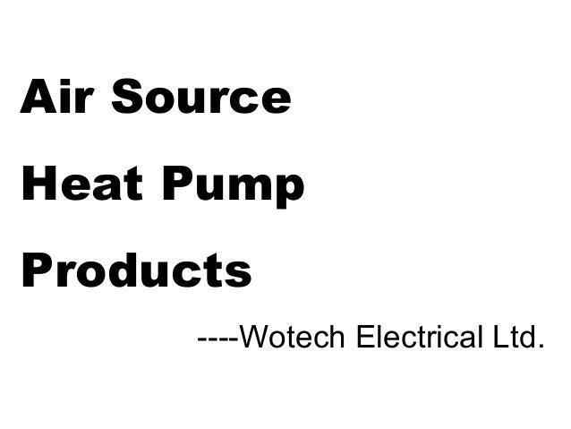 Air Source Heat Pump Products ----Wotech Electrical Ltd.