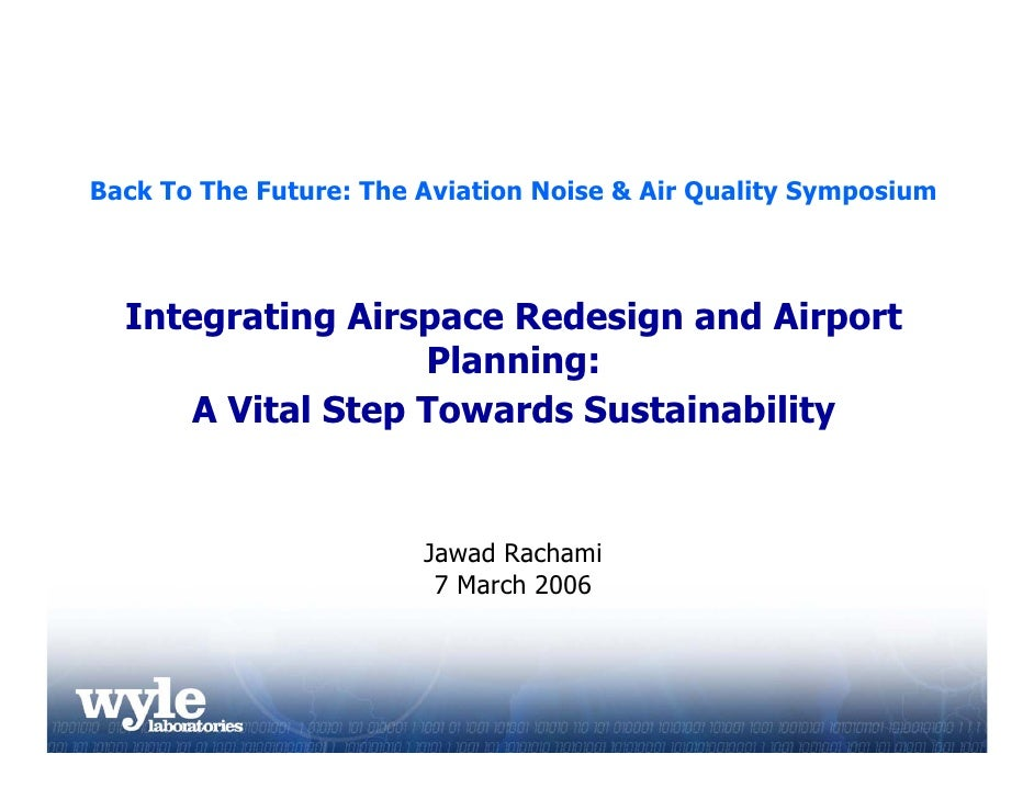 Back To The Future: The Aviation Noise & Air Quality Symposium      Integrating Airspace Redesign and Airport             ...