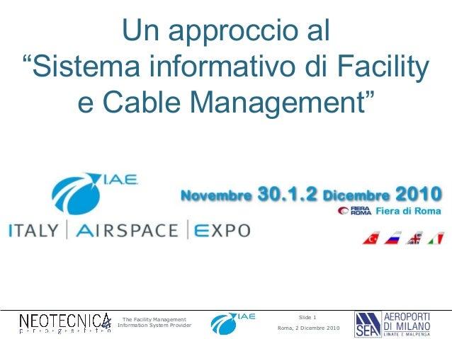 """Slide 1 Roma, 2 Dicembre 2010 The Facility Management Information System Provider Un approccio al """"Sistema informativo di ..."""