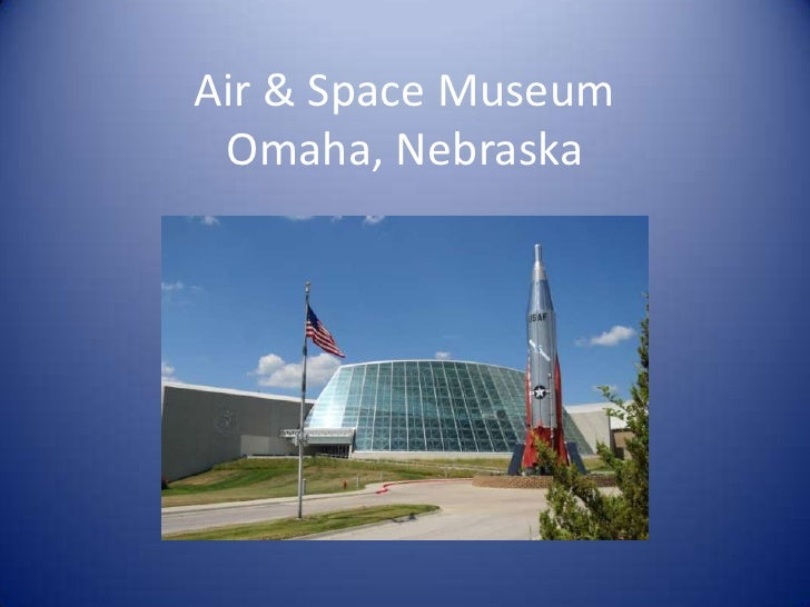 Air & Space MuseumOmaha, Nebraska<br />