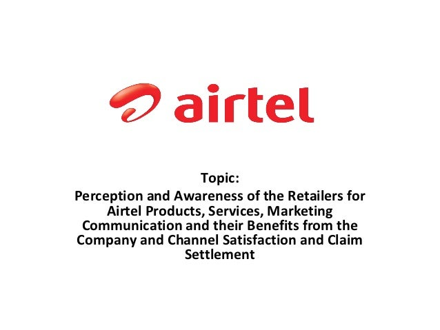 Topic:Perception and Awareness of the Retailers for     Airtel Products, Services, Marketing Communication and their Benef...