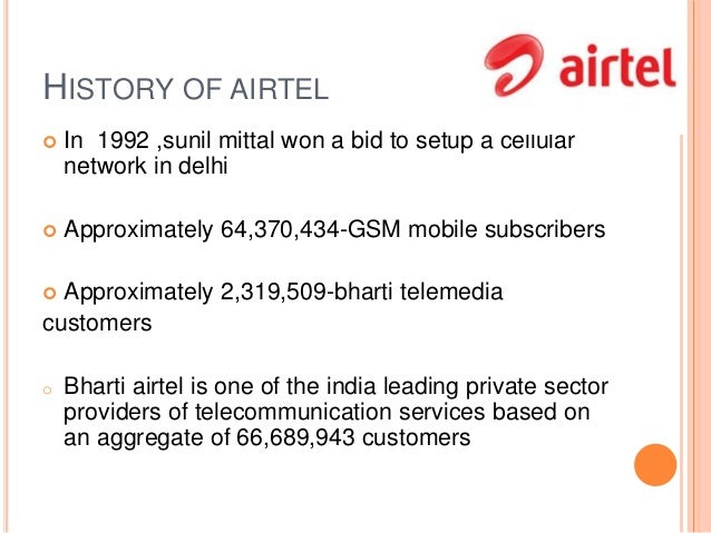 history of airtel network Vodafone idea limited (formerly idea cellular limited) is india's largest telecom operator, with its headquarter based in mumbai, maharashtra [9] [10] vodafone idea is a pan-india integrated gsm operator offering 2g, 3g and 4g mobile services under two brands named vodafone and idea.