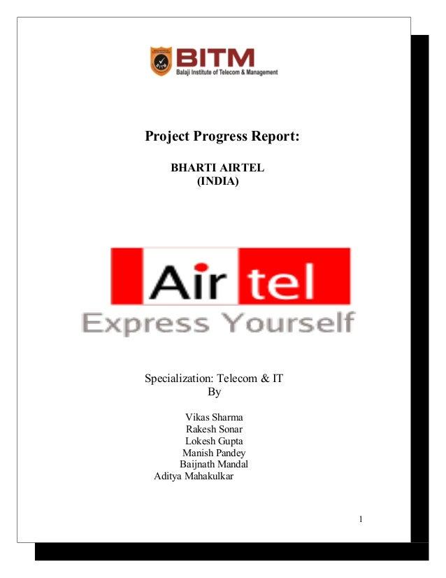 Project Progress Report: BHARTI AIRTEL (INDIA) Specialization: Telecom & IT By Vikas Sharma Rakesh Sonar Lokesh Gupta Mani...