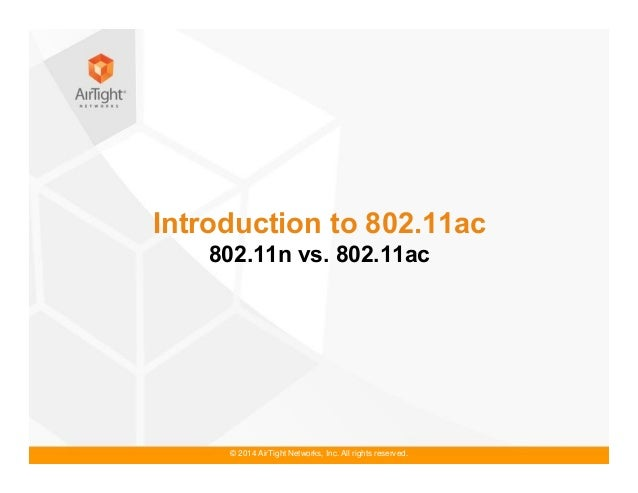 © 2014 AirTight Networks, Inc. All rights reserved. Introduction to 802.11ac 802.11n vs. 802.11ac