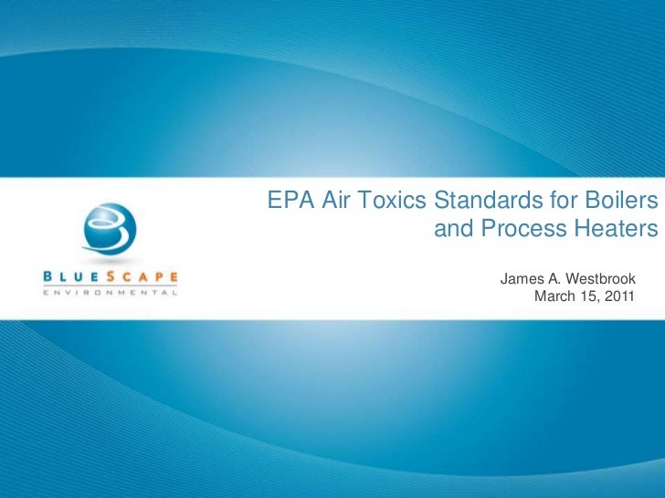 EPA Air Toxics Standards for Boilers <br />and Process Heaters<br />James A. Westbrook<br />March 15, 2011<br />