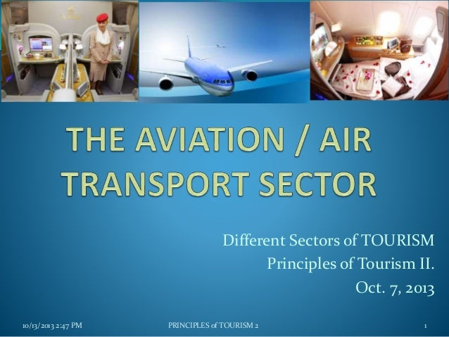Different Sectors of TOURISM Principles of Tourism II. Oct. 7, 2013 10/13/2013 2:47 PM  PRINCIPLES of TOURISM 2  1