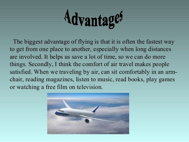 advantages and disadvantages of travelling by ship Air travel has many advantages when it is compared to other means of transportation and you should think carefully when you want to choose such a transportation means.