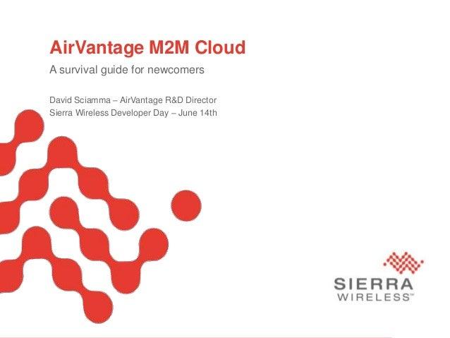 PageAirVantage M2M CloudA survival guide for newcomersDavid Sciamma – AirVantage R&D DirectorSierra Wireless Developer Day...