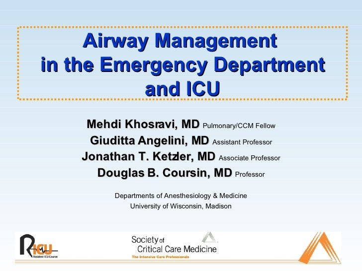 Airway Management  in the Emergency Department and ICU Mehdi Khosravi, MD  Pulmonary/CCM Fellow Giuditta Angelini, MD  Ass...