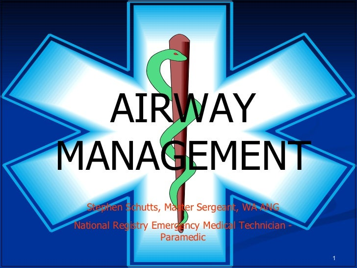 AIRWAY MANAGEMENT Stephen Schutts, Master Sergeant, WA ANG National Registry Emergency Medical Technician - Paramedic