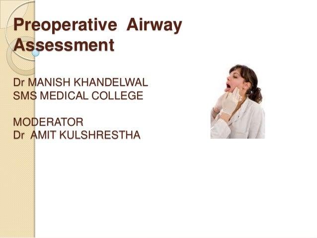 Preoperative AirwayAssessmentDr MANISH KHANDELWALSMS MEDICAL COLLEGEMODERATORDr AMIT KULSHRESTHA