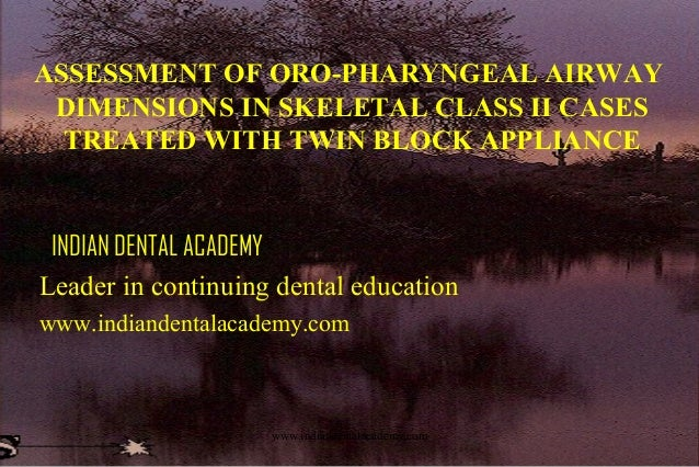 ASSESSMENT OF ORO-PHARYNGEAL AIRWAY DIMENSIONS IN SKELETAL CLASS II CASES TREATED WITH TWIN BLOCK APPLIANCE  INDIAN DENTAL...
