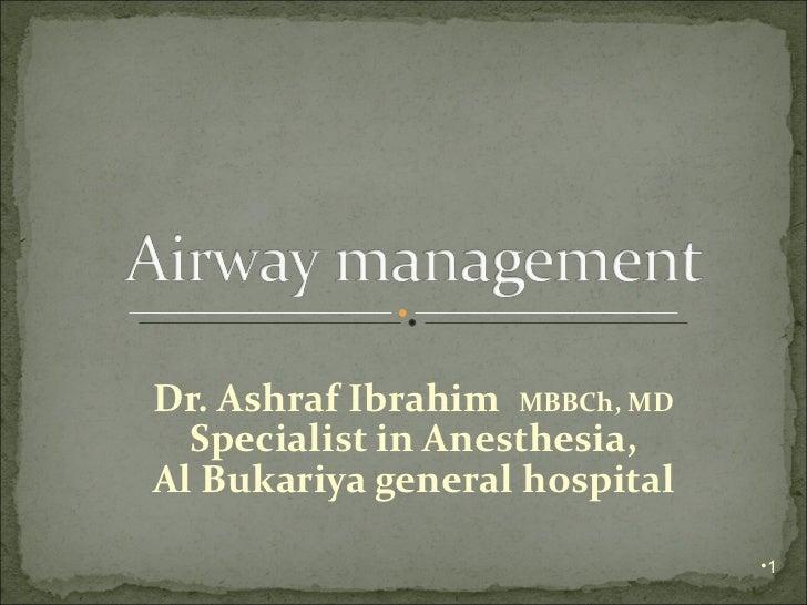 Dr. Ashraf Ibrahim  MBBCh, MD Specialist in Anesthesia, Al Bukariya general hospital <ul><li></li></ul>