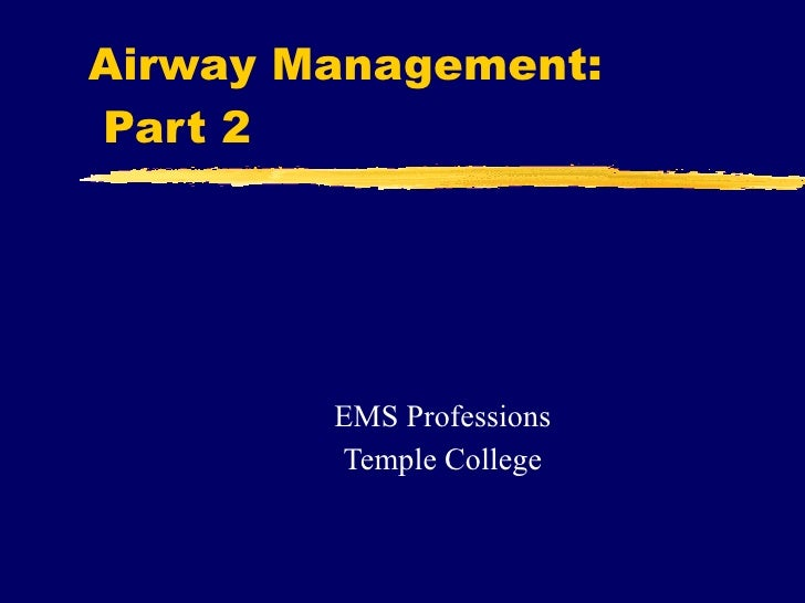 Airway Management:  Part 2 EMS Professions Temple College