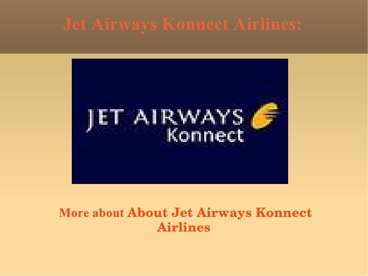 Jet Airways Konnect Airlines: More about  About Jet Airways Konnect Airlines