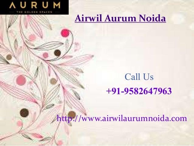 Airwil Aurum Noida Call Us +91-9582647963 http://www.airwilaurumnoida.com