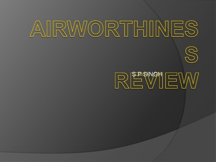 airworthiness review s p singh ar by the dgca it is important to distinguish between 'carrying out an airworthiness review...
