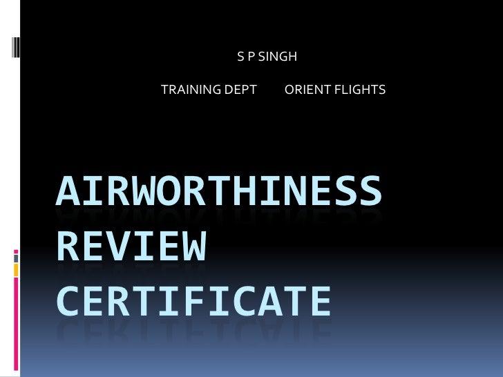 S P SINGH<br />TRAINING DEPT          ORIENT FLIGHTS  <br />AIRWORTHINESS  REVIEWC...