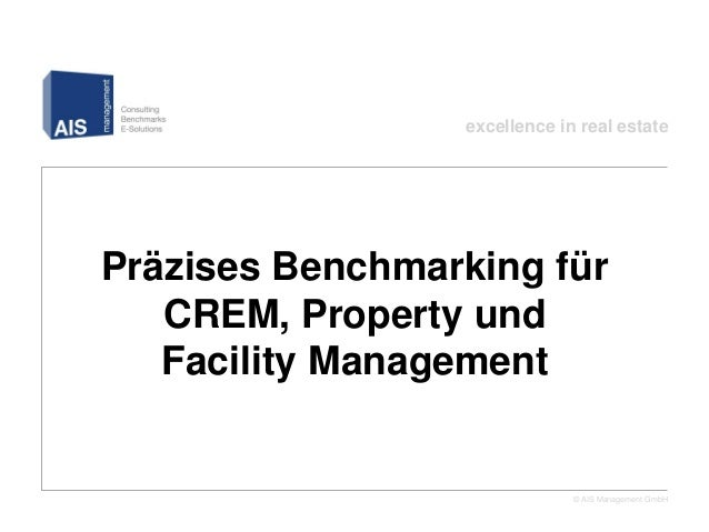 excellence in real estatePräzises Benchmarking für   CREM, Property und   Facility Management                             ...