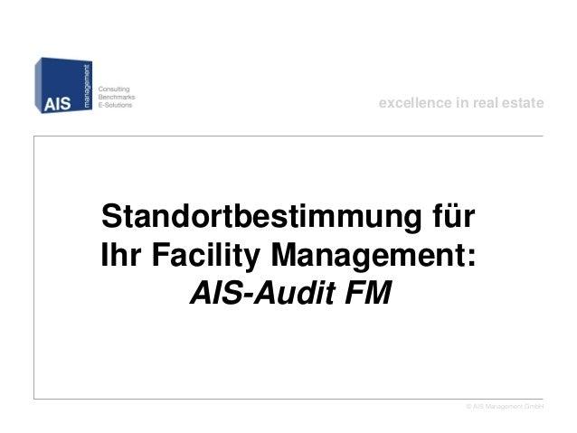 excellence in real estateStandortbestimmung fürIhr Facility Management:      AIS-Audit FM                              © A...