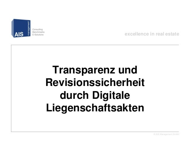 excellence in real estate Transparenz undRevisionssicherheit   durch DigitaleLiegenschaftsakten                           ...