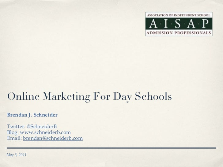 Online Marketing For Day Schools <ul><li>Brendan J. Schneider </li></ul><ul><li>Twitter: @SchneiderB </li></ul><ul><li>Blo...