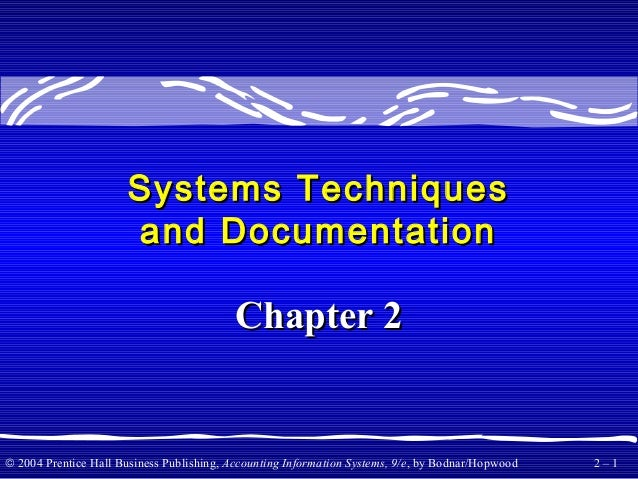 © 2004 Prentice Hall Business Publishing, Accounting Information Systems, 9/e, by Bodnar/Hopwood 2 – 1 Systems TechniquesS...