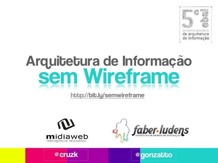 Arquitetura de Informação sem Wireframe        http://bit.ly/semwireframe    @cruzk                    @gonzatto