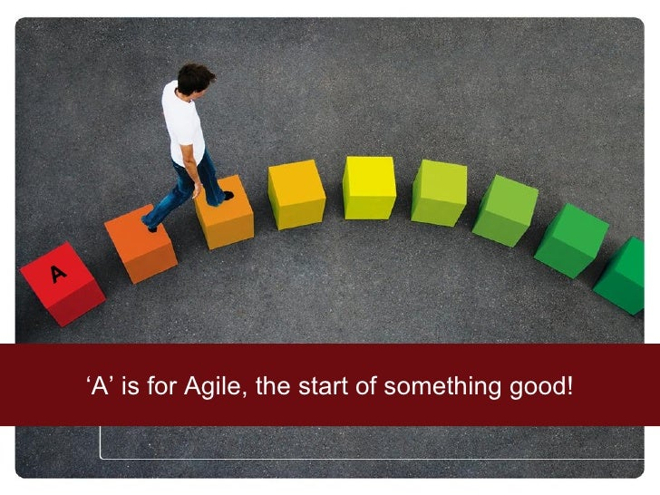 'A is for Agile, the start of something good!'