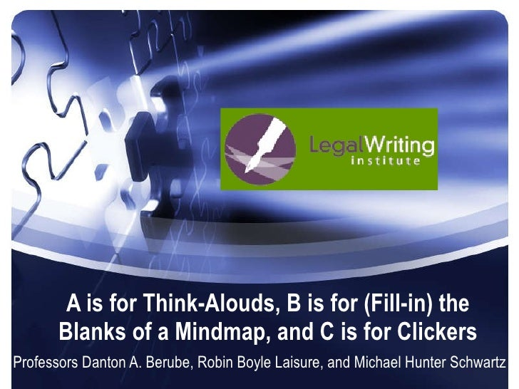 A is for Think-Alouds, B is for (Fill-in) the Blanks of a Mindmap, and C is for Clickers Professors Danton A. Berube, Robi...