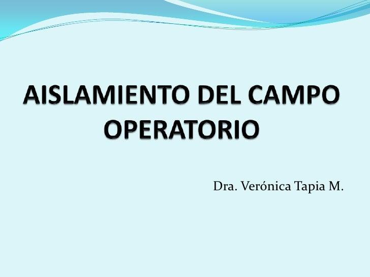 AISLAMIENTO DEL CAMPOOPERATORIO<br />Dra. Verónica Tapia M.<br />