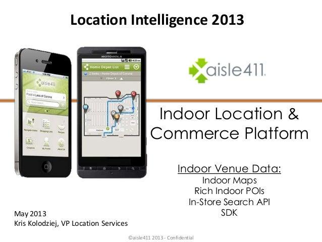 Indoor Location &Commerce PlatformIndoor Venue Data:Indoor MapsRich Indoor POIsIn-Store Search APISDKMay 2013Kris Kolodzie...